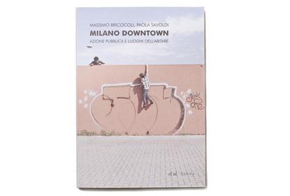 Un libro e una mostra fotografica per capire la Milano Downtown