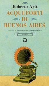 Roberto Arlt, Acqueforti di Buenos Aires