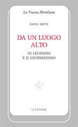 Raoul Bruni, Da un luogo altro, Su Leopardi e il leopardismo, La Nuova Meridiana, Le Lettere, Firenze 2014