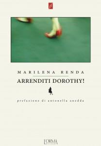 Marilena Renda, Arrenditi Dorothy!  L'orma editore, collana fuorirformato, 19 febbraio 2015, Roma