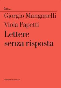 Lettere senza risposta, Giorgio Manganelli, Viola Papetti, ritratti nottetempo, Roma 2015