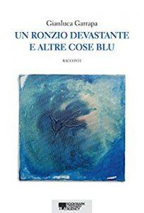 Un ronzio devastante e altre cose blu – Gianluca Garrapa